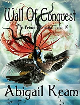 Wall of Conquest (The Princess Maura Tales, Book 4: A Fantasy Series) by [Keam, Abigail]