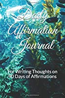 Daily Affirmation Journal: For Writing Thoughts on 90 Days of Affirmations