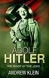 Adolf Hitler: The bigot of the Jews (English Edition)