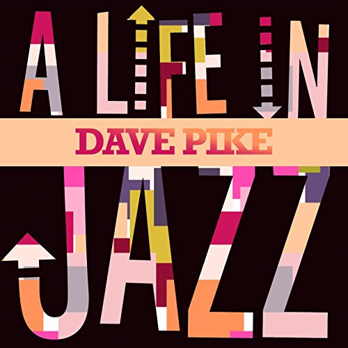 Dave Pike - A Life in Jazz
