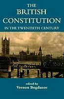 The British Constitution In The Twentieth Century (British Academy Centenary Monographs)