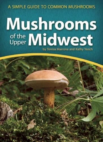 Download Mushrooms of the Upper Midwest: A Simple Guide to Common Mushrooms (Mushroom Guides) 1591934176