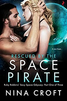 Rescued by the Space Pirate (Ruby Robbins' Sexy Space Odyssey) by [Croft, Nina]