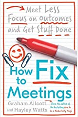 How to Fix Meetings: Meet Less, Focus on Outcomes and Get Stuff Done (Productivity Ninja) Kindle Edition