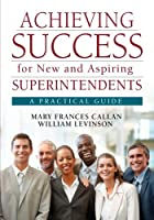 Achieving Success for New and Aspiring Superintendents: A Practical Guide by Mary Frances Callan William J. Levinson(2010-11-10)
