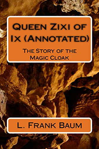 Download Queen Zixi of Ix (Annotated): The Story of the Magic Cloak (English Edition) B013THPLYU