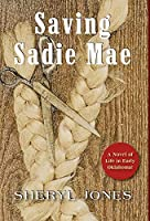 Sadie Mae: A Novel of Life in Early Oklahoma