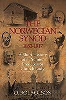 The Norwegian Synod 1853-1917: A Short History of a Premier Predecessor Church Body