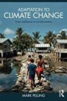 Adaptation to Climate Change: From Resilience to Transformation by Mark Pelling(2010-12-03)