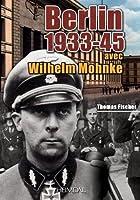 Berlin 1933-45: avec Wilhelm Mohnke -Le Kampfkommandant de la Chancellerie du Reich