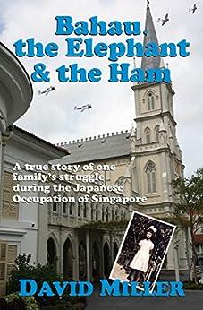 Bahau, the Elephant & the Ham by [Miller, David]