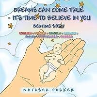 Dreams Can Come True - It's Time to Believe in You/ Tus Suenos Pueden Hacerse Una Realidad -Es Tiempo de Creer En Ti: Bedtime Story - Cuento de Noche