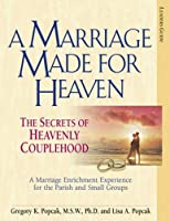 A Marriage Made for Heaven: The Secrets of Heavenly Couplehood
