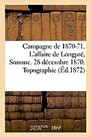 Campagne de 1870-71. l'Affaire de Longpré Somme. 28 Décembre 1870. Topographie. (Histoire)