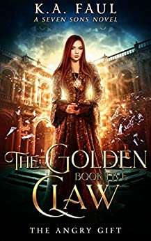[Faul, K.A., Starkey, Laurie, Anderle, Michael]のThe Angry Gift: A Seven Sons Novel (The Golden Claw Book 5) (English Edition)