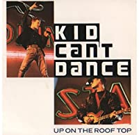 """Up On The Roof Top - Kid Can't Dance 7"""" 45"""