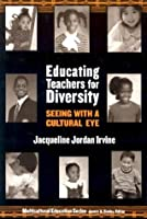 Educating Teachers for Diversity: Seeing With a Cultural Eye (Multicultural Education, 15)