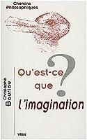 Qu'est-ce que L'imagination? (Chemins Philosophiques)