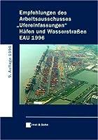 """Empfehlungen des Arbeitsausschusses """"Ufereinfassungen"""" Häfen und Wasserstraßen EAU 1996"""
