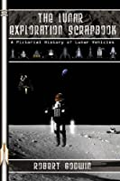 The Lunar Exploration Scrapbook: A Pictorial History of Lunar Vehicles (Apogee Books Space Series)