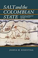 Salt and the Colombian State: Local Society and Regional Monopoly in Boyaca, 1821-1900 (Pitt Latin American Studies)