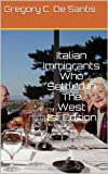 Italian Immigrants Who Settled In The West 1st Edition (Italian Americans) (English Edition)