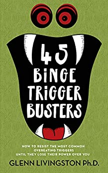 45 Binge Trigger Busters: How to Resist the Most Common Overeating Triggers Until They Lose Their Power Over You by [Livingston, Glenn]