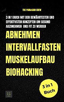 Abnehmen Muskelaufbau Intervallfasten Biohacking: 3 in 1 Buch mit den bewährtesten und effektivsten Konzepten um gesund abzunehmen und Fit zu werden (German Edition) by [Gain Crew, The Pain and]