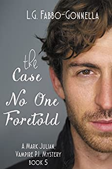 The Case No One Foretold (Mark Julian, Vampire P.I. Book 5) by [Fabbo-Gonnella, L.G.]