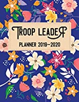 Troop Leader Planner 2019-2020: A Complete Must-Have Troop Organizer Dated August 2019 - August 2020