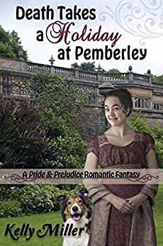 Death Takes a Holiday at Pemberley: A Pride & Prejudice Romantic Fantasy by [Miller, Kelly]