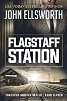 Flagstaff Station: Thaddeus Murfee Legal Thriller Series Book Eleven (Thaddeus Murfee Legal Thrillers)