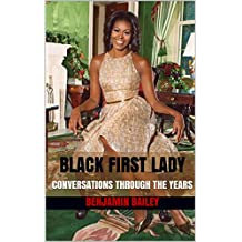 BLACK FIRST LADY: CONVERSATIONS THROUGH THE YEARS