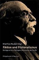Fiktion und Fiktionalismus: Beitraege zu Hans Vaihingers ,Philosophie des Als Ob'