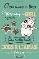 """Once Upon A Time There Was A Girl Who Loved Dogs and Llamas It Was Me The End: Best Gift Idea For Girls & Moms ; Funny Composition College Notebook and Diary to Write ; Pages of Ruled Lined & Blank Paper / 6""""x9"""" 110 pages"""