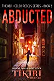 Abducted: An international suspense novel (Red Heeled Rebels Book 2) (English Edition)