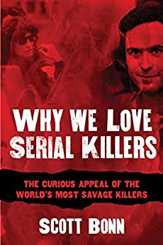 [Bonn, Scott]のWhy We Love Serial Killers: The Curious Appeal of the World's Most Savage Murderers