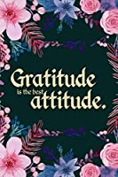 Gratitude is the best Attitude: A Gratitude Journal for all people Activity with Mindful Practice for Lifetime of Happiness (I am Thankful Notebook): Gratitude Notebook, Great Gift, Activity Book, Inspirational and Motivational Notebook