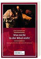 Was nicht in der Bibel steht: Apokryphe Schriften des fruehen Christentums