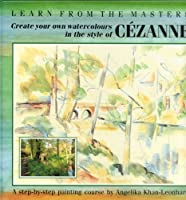 Cezanne: Create Your Own Watercolours in the Style of Cezanne (Learn from the Masters S.)