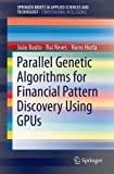 Parallel Genetic Algorithms for Financial Pattern Discovery Using GPUs (SpringerBriefs in Applied Sciences and Technology)