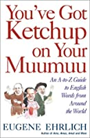 You'Ve Got Ketchup on Your Muumuu: An A-To-Z Guide to English Words from Around the World