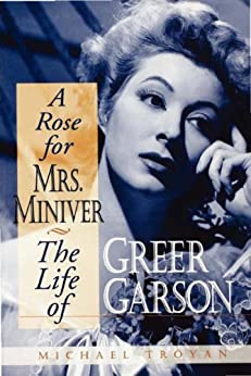 A Rose for Mrs. Miniver: The Life of Greer Garson by [Troyan, Michael]