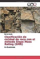 Clasificación de calidad de roca con el método Slope Mass Rating (SMR): En Guatemala