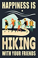 "HAPPINESS IS HIKING WITH YOUR FRIENDS: Great Hiking Gift, Hiking Gifts,Trail Log Book, Hiker's Journal, 6"" x 9"" Travel Size Hiking Planner"