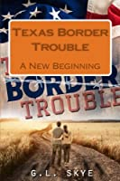 Texas Border Trouble: A New Beginning