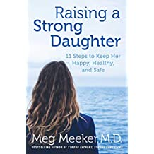 Raising a Strong Daughter: 11 Steps to Keep Her Happy, Healthy, and Safe