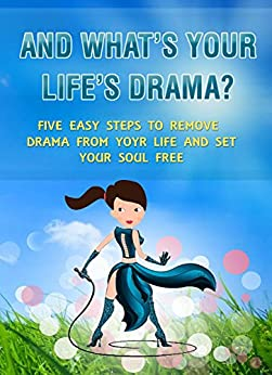 ..And What's Your Life's Drama?: Five Easy Steps to Remove Drama from Your Life and Set Your Soul Free. by [Nicolaou, Stelios]