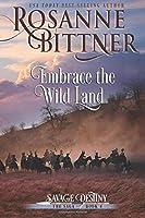 Embrace the Wild Land (Savage Destiny)