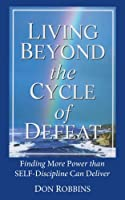 Living Beyond the Cycle of Defeat: Finding More Power Than Self-discipline Can Deliver
